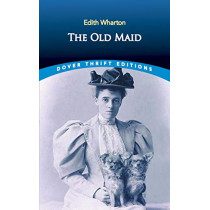 The Old Maid by Edith Wharton, 9780486836010