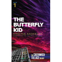 The Butterfly Kid: The Greenwich Village Trilogy Book One by Chester Anderson, 9780486836676