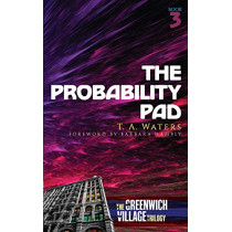The Probability Pad: The Greenwich Village Trilogy Book Three by T.A. Waters, 9780486838120