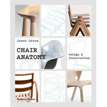 Chair Anatomy: Design and Construction by James Orrom, 9780500021750
