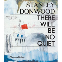 Stanley Donwood: There Will Be No Quiet by Stanley Donwood, 9780500021880