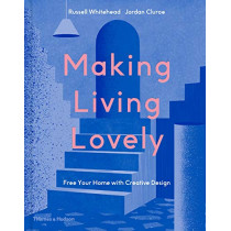 Making Living Lovely: Free Your Home with Creative Design by Russell Whitehead & Jordan Cluroe, founders of 2LG Studio, 9780500022696