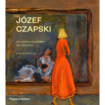 Jozef Czapski: An Apprenticeship of Looking by Eric Karpeles, 9780500023044