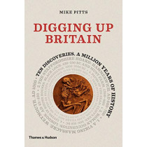 Digging up Britain: Ten discoveries, a million years of history by Mike Pitts, 9780500051900