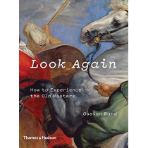 Look Again: How to Experience the Old Masters by Ossian Ward, 9780500239674