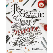 The Graphic Art of Tattoo Lettering: A Visual Guide to Contemporary Styles and Designs by B.J. Betts, 9780500241530