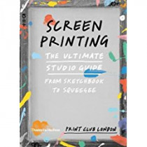 Screenprinting: The Ultimate Studio Guide from Sketchbook to Squeegee by Print Club London, 9780500293201