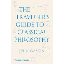 The Traveller's Guide to Classical Philosophy by John Gaskin, 9780500294734