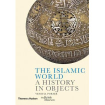 The Islamic World: A History in Objects by Ladan  Akbarnia, 9780500480403