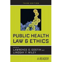 Public Health Law and Ethics: A Reader by Lawrence O. Gostin, 9780520294660