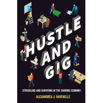 Hustle and Gig: Struggling and Surviving in the Sharing Economy by Alexandrea J. Ravenelle, 9780520300569