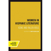 Women in Hispanic Literature: Icons and Fallen Idols by Beth Miller, 9780520302754