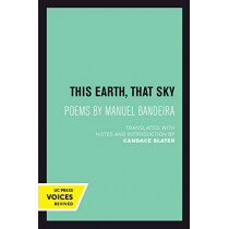 This Earth, That Sky: Poems by Manuel Bandeira by Candace Slater, 9780520302938