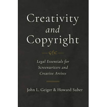 Creativity and Copyright: Legal Essentials for Screenwriters and Creative Artists by John L. Geiger, 9780520303522