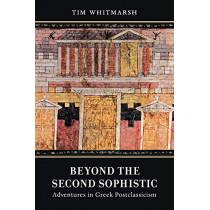 Beyond the Second Sophistic: Adventures in Greek Postclassicism by Tim Whitmarsh, 9780520344587
