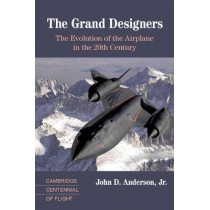 The Grand Designers: The Evolution of the Airplane in the 20th Century by John D. Anderson, 9780521817875