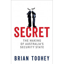 Secret: The Making of Australia's Security State by Brian Toohey, 9780522872804