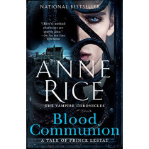 Blood Communion: A Tale of Prince Lestat by Anne Rice, 9780525433927