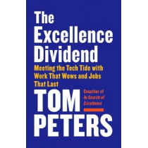 Excellence Dividend: Meeting the Tech Tide with Work That Wows and Jobs That Last by Thomas J. Peters, 9780525434627