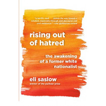 Rising Out of Hatred: The Awakening of a Former White Nationalist by Eli Saslow, 9780525434955