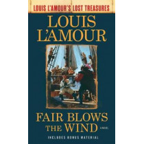 Fair Blows the Wind: A Novel by Louis L'Amour, 9780525486275
