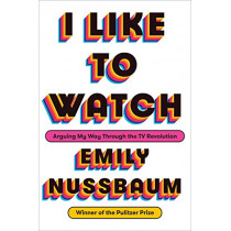 I Like to Watch by Emily Nussbaum, 9780525508960