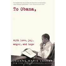 To Obama: With Love, Joy, Anger, and Hope by Jeanne Marie Laskas, 9780525509394