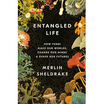 Entangled Life: How Fungi Make Our Worlds, Change Our Minds & Shape Our Futures by Merlin Sheldrake, 9780525510314