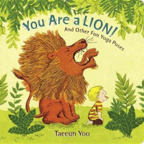 You Are a Lion!: And Other Fun Yoga Poses by Taeeun Yoo, 9780525515128