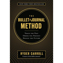 The Bullet Journal Method: Track the Past, Order the Present, Design the Future by Ryder Carroll, 9780525533337