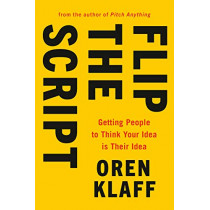 Flip the Script: Getting People to Think Your Idea Is Their Idea by Oren Klaff, 9780525533948
