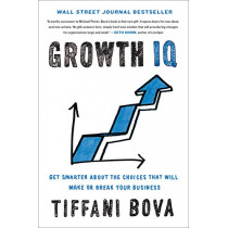Growth Iq: Get Smarter About Building Your Company's Future by Tiffani D. Bova, 9780525534402