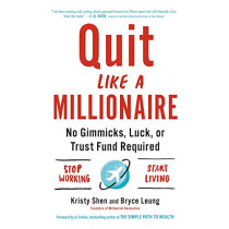 Quit Like a Millionaire: No Gimmicks, Luck, or Trust Fund Required by Kristy Shen, 9780525538691
