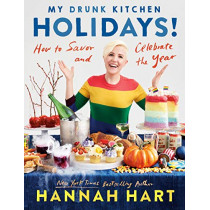 My Drunk Kitchen Holidays: How to Savor and Celebrate the Year: A Cookbook by Hannah Hart, 9780525541431