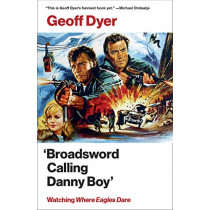'broadsword Calling Danny Boy': Watching 'where Eagles Dare' by Geoff Dyer, 9780525563082