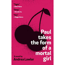 Paul Takes the Form of a Mortal Girl by Andrea Lawlor, 9780525566182