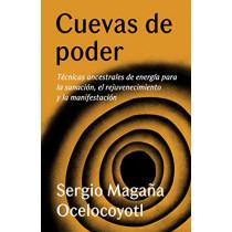 Cuevas de Poder: T cnicas Ancestrales de Energ a Para La Sanaci n, El Rejuvenecimiento Y La Manifestaci n by Sergio Magana Ocelocoyotl, 9780525566281