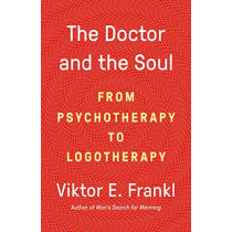 The Doctor and the Soul: From Psychotherapy to Logotherapy by Dr Viktor E Frankl, 9780525567042