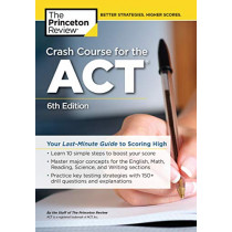 Crash Course for the ACT: Your Last-Minute Guide to Scoring High by Princeton Review, 9780525567660