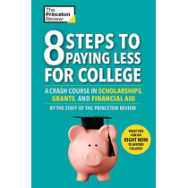 8 Steps To Paying Less For College: A Crash Course in Scholarships, Grants, and Financial Aid by Princeton Review, 9780525568001