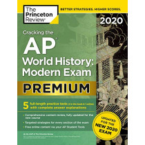 Cracking the AP World History: Modern Exam 2020: 5 Practice Tests + Complete Content Review + Proven Prep for the NEW 2020 Exam: Premium Edition by Princeton Review, 9780525568407