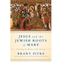 Jesus And The Jewish Roots Of The Virgin Mary by Brant James Pitre, 9780525572732