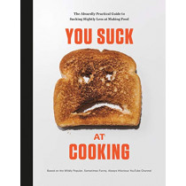 You Suck at Cooking: The Absurdly Practical Guide to Sucking Slightly Less at Making Food: A Cookbook by You Suck at Cooking, 9780525576556