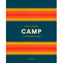 Camp: Stories and Itineraries for Sleeping Under the Stars by Luc Gesell, 9780525577256