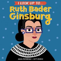 I Look Up To... Ruth Bader Ginsburg by Anna Membrino, 9780525579526