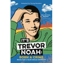 It's Trevor Noah: Born a Crime: Stories from a South African Childhood (Adapted for Young Readers) by Trevor Noah, 9780525582168
