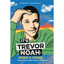 It's Trevor Noah: Born a Crime: Stories from a South African Childhood (Adapted for Young Readers) by Trevor Noah, 9780525582199