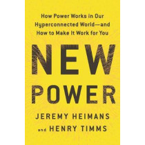 New Power: How Power Works in Our Hyperconnected World--And How to Make It Work for You by Jeremy Heimans, 9780525595397