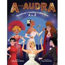 A is for Audra: Broadway's Leading Ladies from A to Z by John Robert Allman, 9780525645405