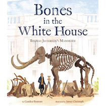 Bones in the White House: Thomas Jefferson's Mammoth by Candice Ransom, 9780525646075